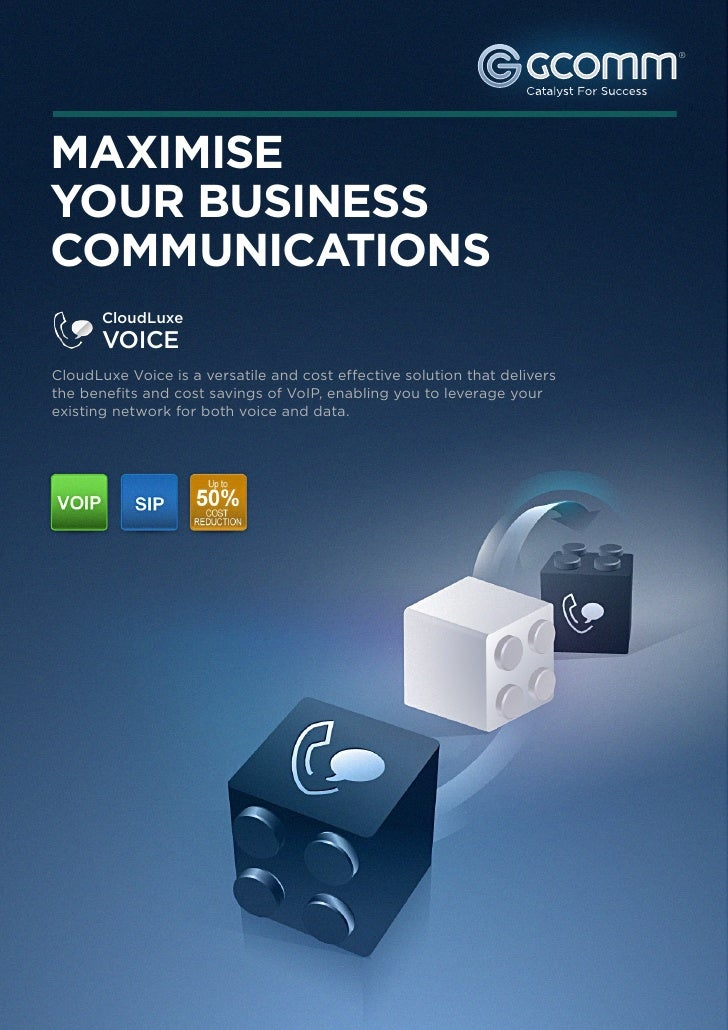 ®MAXIMISEYOUR BUSINESSCOMMUNICATIONS       CloudLuxe       VOICECloudLuxe Voice is a versatile and cost effective solution...