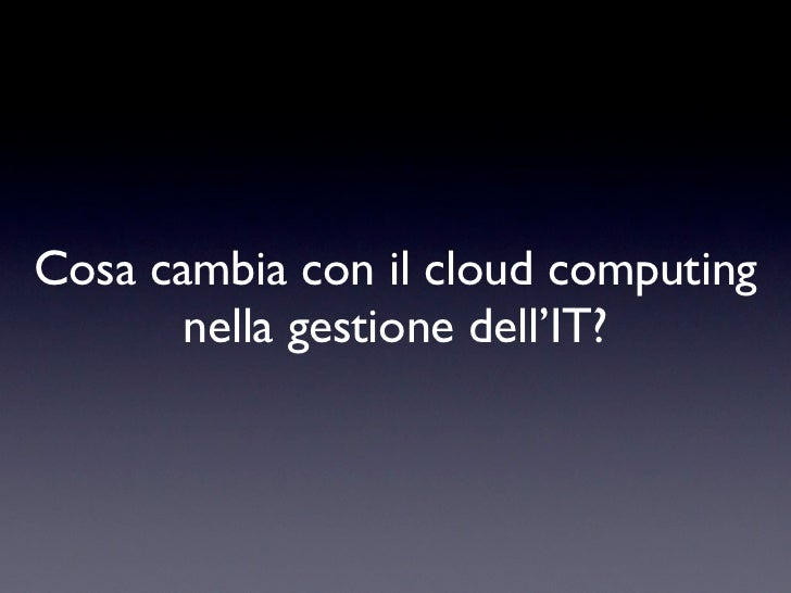 Cosa cambia con il cloud computing       nella gestione dell'IT?