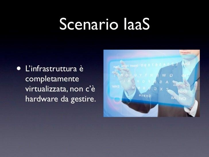 Scenario IaaS• L'infrastruttura è  completamente  virtualizzata, non c'è  hardware da gestire.
