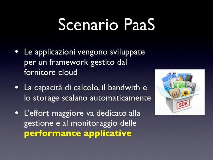 Scenario PaaS• Le applicazioni vengono sviluppate  per un framework gestito dal  fornitore cloud• La capacità di calcolo, ...