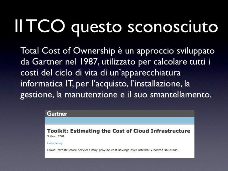 Il TCO questo sconosciutoTotal Cost of Ownership è un approccio sviluppatoda Gartner nel 1987, utilizzato per calcolare tu...