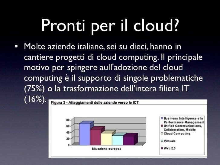 Pronti per il cloud?• Molte aziende italiane, sei su dieci, hanno in  cantiere progetti di cloud computing. Il principale ...
