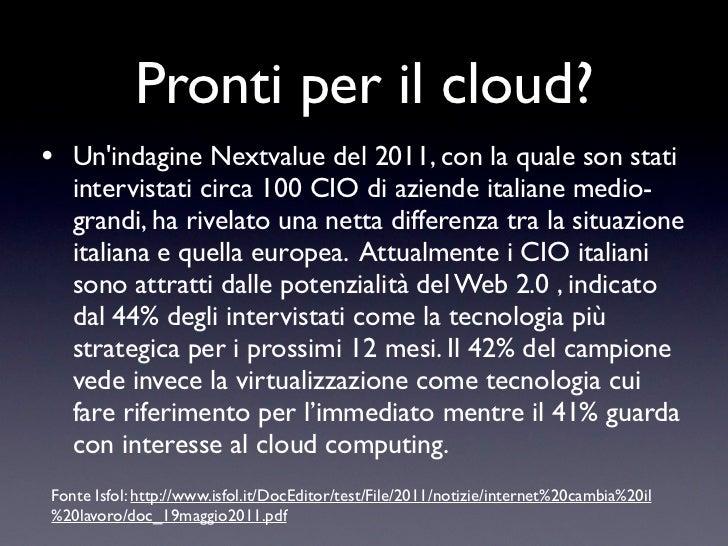 Pronti per il cloud?• Unindagine Nextvalue del 2011, con la quale son stati   intervistati circa 100 CIO di aziende italia...