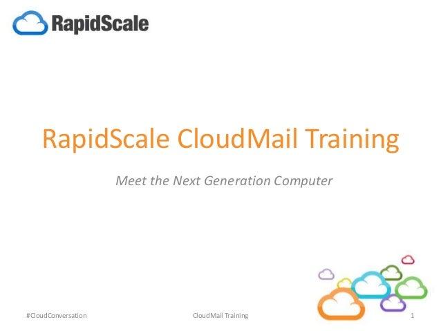 RapidScale CloudMail Training Meet the Next Generation Computer #CloudConversation 1CloudMail Training