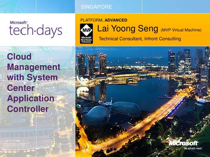 SINGAPORE<br />PLATFORM, ADVANCED<br />Lai YoongSeng(MVP Virtual Machine) <br />Technical Consultant, Infront Consulting<b...