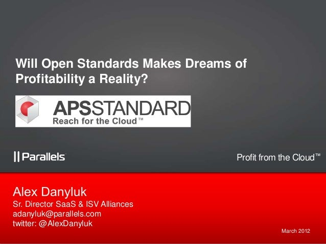 Will Open Standards Makes Dreams ofProfitability a Reality?                                    Profit from the Cloud™Sr. D...