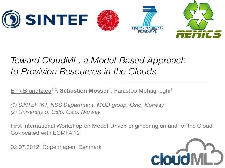 Toward CloudML, a Model-Based Approachto Provision Resources in the CloudsEirik Brandtzæg1,2, Sébastien Mosser1, Parastoo ...