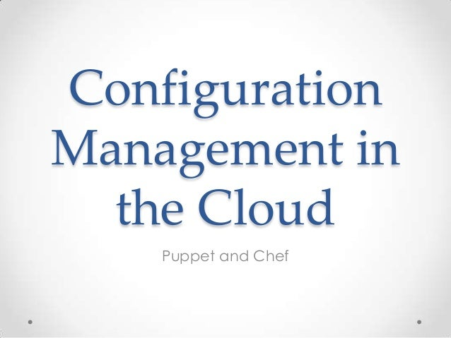 Configuration Management in the Cloud Puppet and Chef