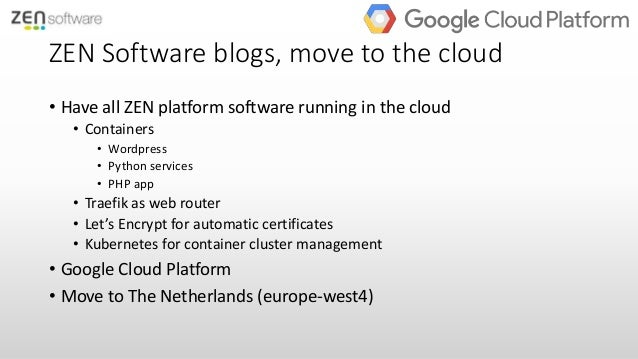ZEN Software blogs, move to the cloud • Have all ZEN platform software running in the cloud • Containers • Wordpress • Pyt...