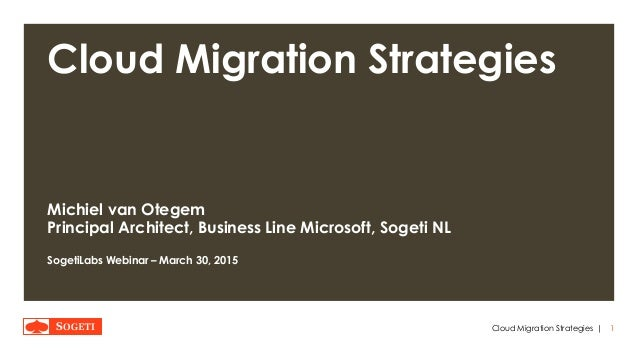 | Cloud Migration Strategies Michiel van Otegem Principal Architect, Business Line Microsoft, Sogeti NL SogetiLabs Webinar...