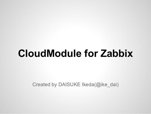 CloudModule for Zabbix Created by DAISUKE Ikeda(@ike_dai)