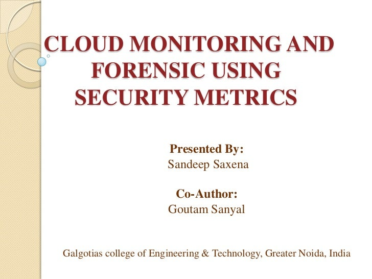 CLOUD MONITORING AND   FORENSIC USING  SECURITY METRICS                         Presented By:                         Sand...