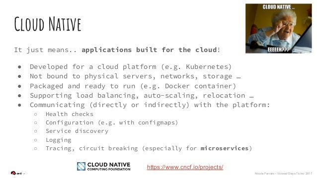 Nicola Ferraro - Voxxed Days Ticino 2017 Cloud Native It just means.. applications built for the cloud! ● Developed for a ...
