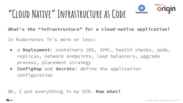 """Nicola Ferraro - Voxxed Days Ticino 2017 """"Cloud Native"""" Infrastructure as Code What's the """"infrastructure"""" for a cloud-nat..."""