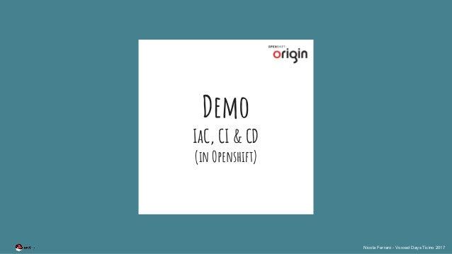 Nicola Ferraro - Voxxed Days Ticino 2017 Demo IaC, CI & CD (in Openshift)