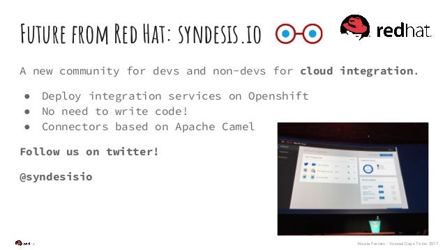 Nicola Ferraro - Voxxed Days Ticino 2017 Future from Red Hat: syndesis.io A new community for devs and non-devs for cloud ...