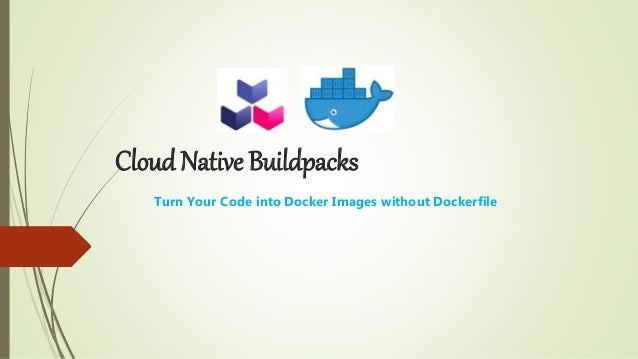 Cloud Native Buildpacks Turn Your Code into Docker Images without Dockerfile