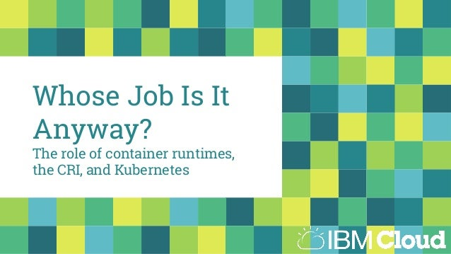 Whose Job Is It Anyway? The role of container runtimes, the CRI, and Kubernetes
