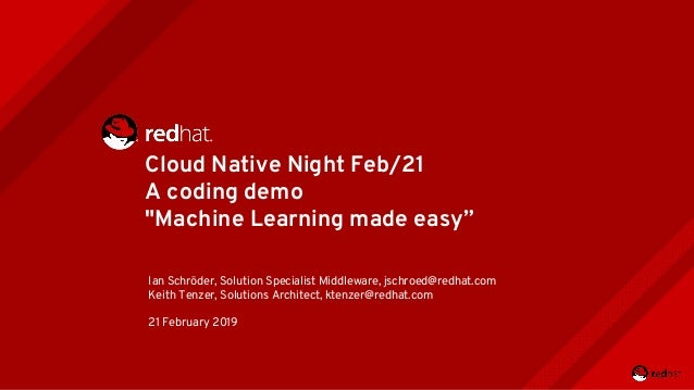 """Cloud Native Night Feb/21 A coding demo """"Machine Learning made easy"""" Ian Schröder, Solution Specialist Middleware, jschroe..."""