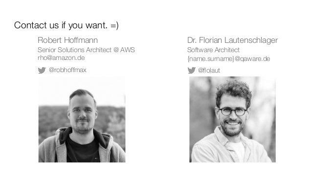 Dr. Florian Lautenschlager Software Architect {name.surname}@qaware.de Robert Hoffmann Senior Solutions Architect @ AWS rh...