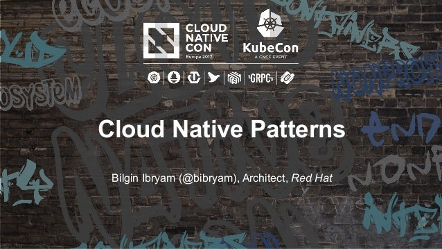Cloud Native Patterns Bilgin Ibryam (@bibryam), Architect, Red Hat