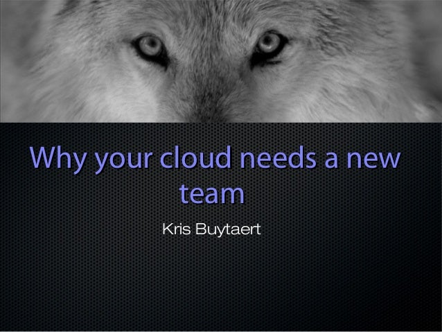 Why your cloud needs a newWhy your cloud needs a new teamteam Kris Buytaert