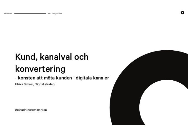 Cloud Nine We'll take you there! Ulrika Schreil, Digital strateg