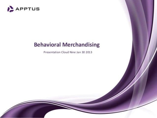 Behavioral Merchandising   Presentation Cloud Nine Jan 30 2013