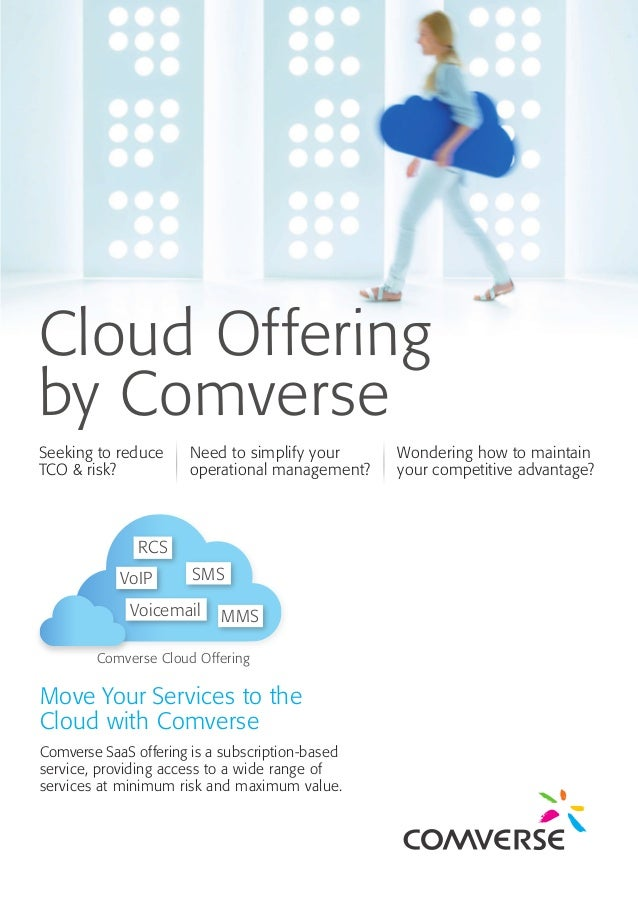 Cloud Offering by Comverse Seeking to reduce TCO & risk? Need to simplify your operational management? Wondering how to ma...