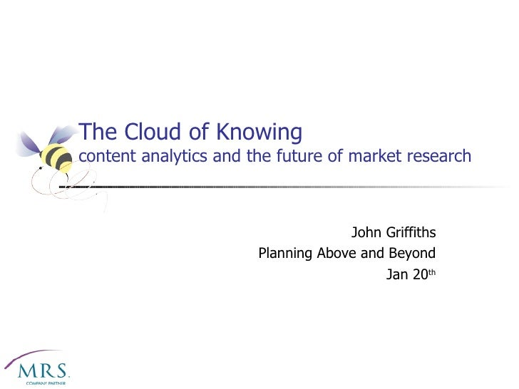 The Cloud of Knowing content analytics and the future of market research John Griffiths Planning Above and Beyond Jan 20 th