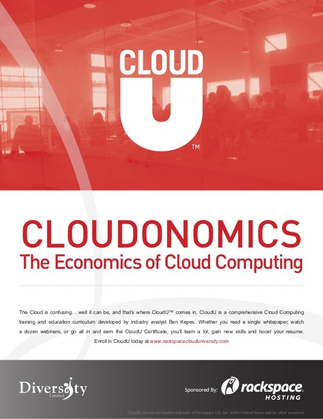 ™CloudonomicsThe Economics of Cloud ComputingThe Cloud is confusing… well it can be, and that's where CloudU™ comes in. Cl...