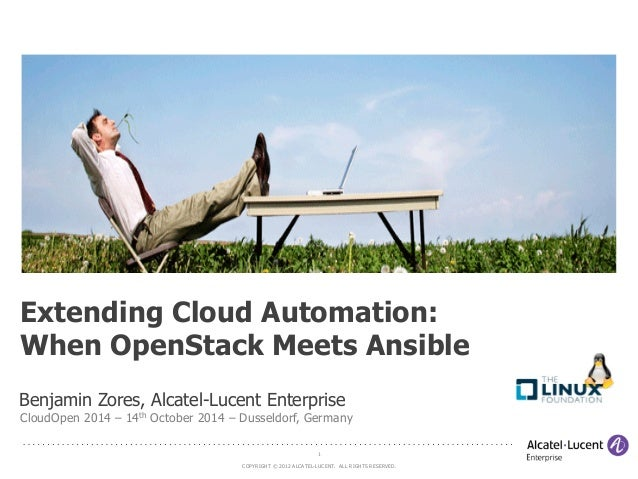 Extending Cloud Automation:  When OpenStack Meets Ansible  Benjamin Zores, Alcatel-Lucent Enterprise  CloudOpen 2014 – 14t...