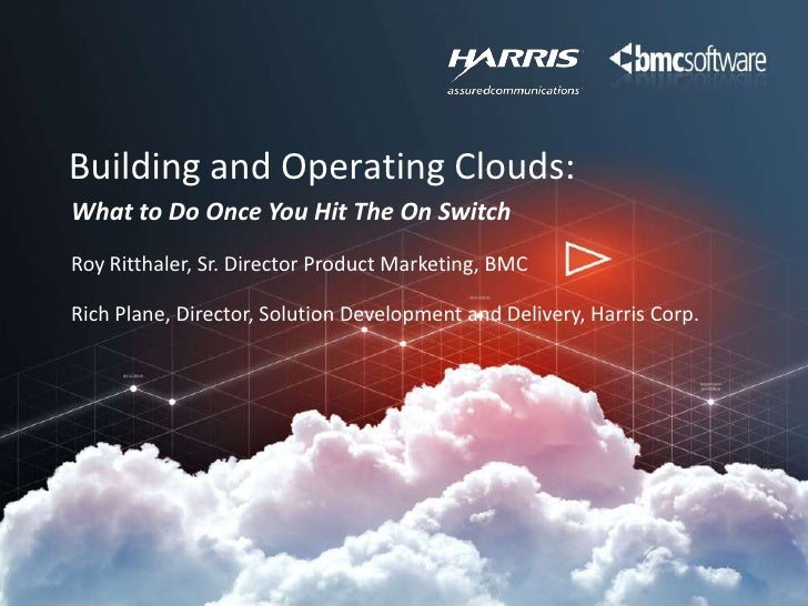Building and Operating Clouds:<br />What to Do Once You Hit The On Switch<br />Roy Ritthaler, Sr. Director Product Marketi...