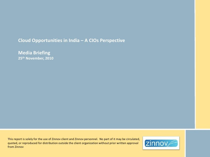 Cloud Opportunities in India – A CIOs Perspective        Media Briefing        25th November, 2010This report is solely fo...