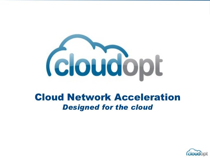 Cloud Network Acceleration    Designed for the cloud