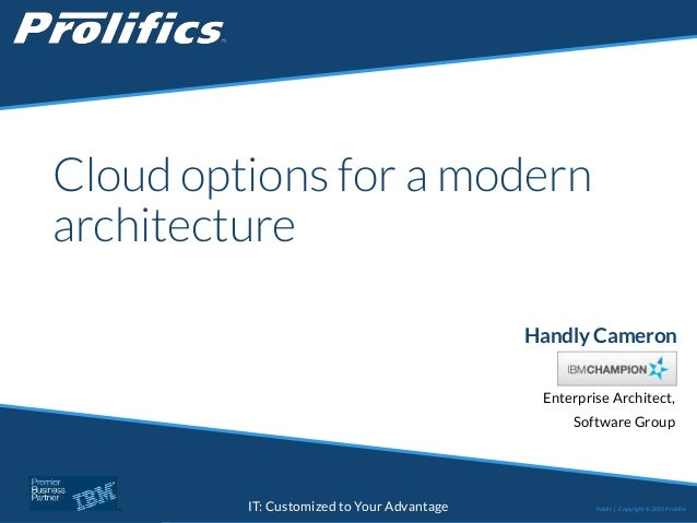 CONNECT WITH US: IT: Customized to Your Advantage Cloud options for a modern architecture Handly Cameron Enterprise Archit...