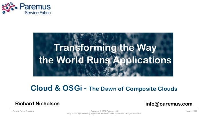 Transforming the Way                          the World Runs Applications                   Cloud & OSGi - The Dawn of Com...
