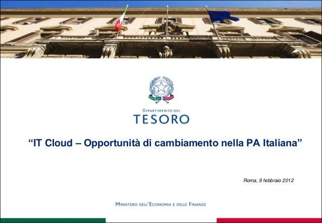 """""""IT Cloud – Opportunità di cambiamento nella PA Italiana"""" Roma, 9 febbraio 2012"""