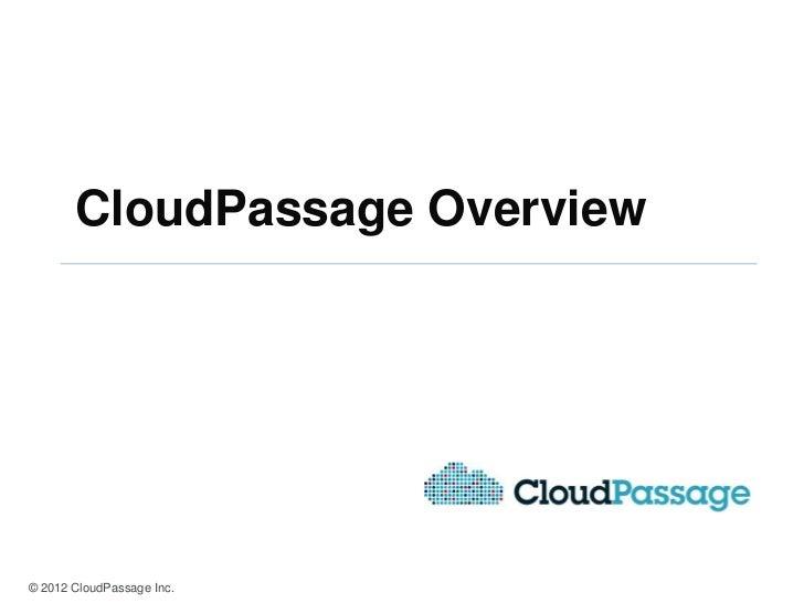 CloudPassage Overview© 2012 CloudPassage Inc.
