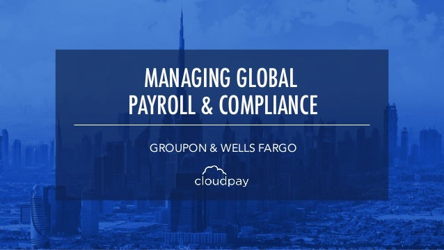 MANAGING GLOBAL PAYROLL & COMPLIANCE GROUPON & WELLS FARGO