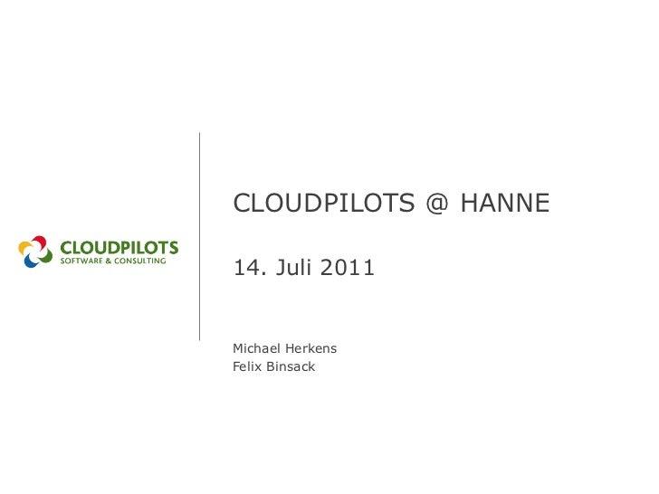CLOUDPILOTS @ HANNE14. Juli 2011Michael HerkensFelix Binsack