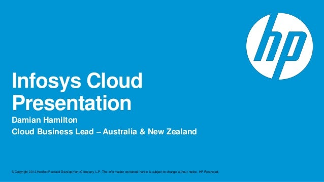 Infosys CloudPresentationDamian HamiltonCloud Business Lead – Australia & New Zealand© Copyright 2012 Hewlett-Packard Deve...