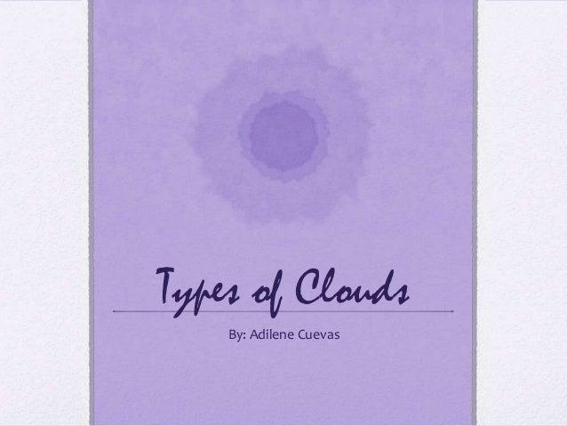 Types of Clouds By: Adilene Cuevas