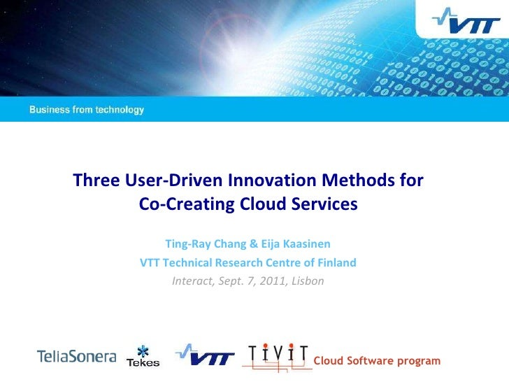 Three User-Driven Innovation Methods for       Co-Creating Cloud Services           Ting-Ray Chang & Eija Kaasinen       V...