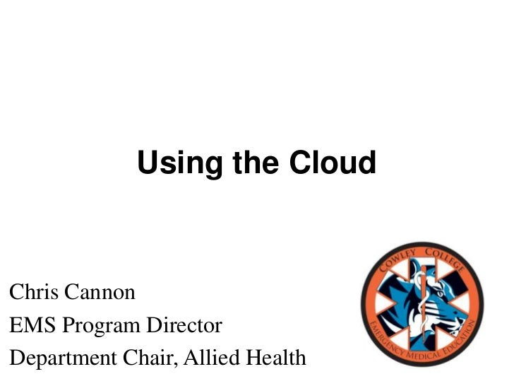 Using the CloudChris CannonEMS Program DirectorDepartment Chair, Allied Health