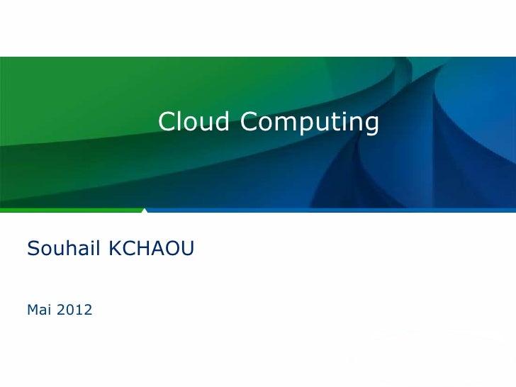 Cloud ComputingSouhail KCHAOUMai 2012