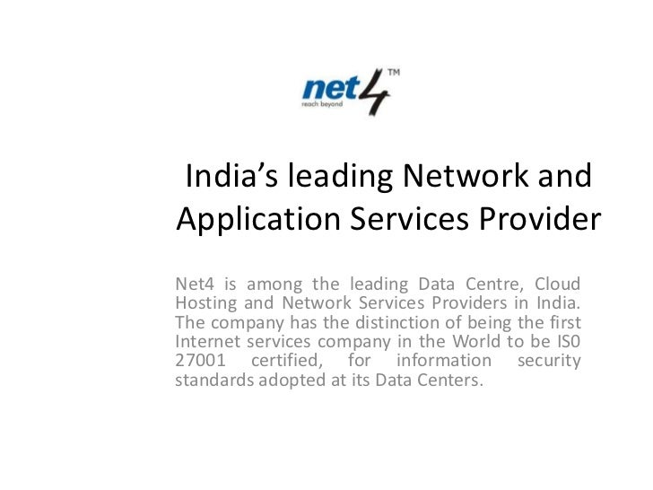 India's leading Network andApplication Services ProviderNet4 is among the leading Data Centre, CloudHosting and Network Se...