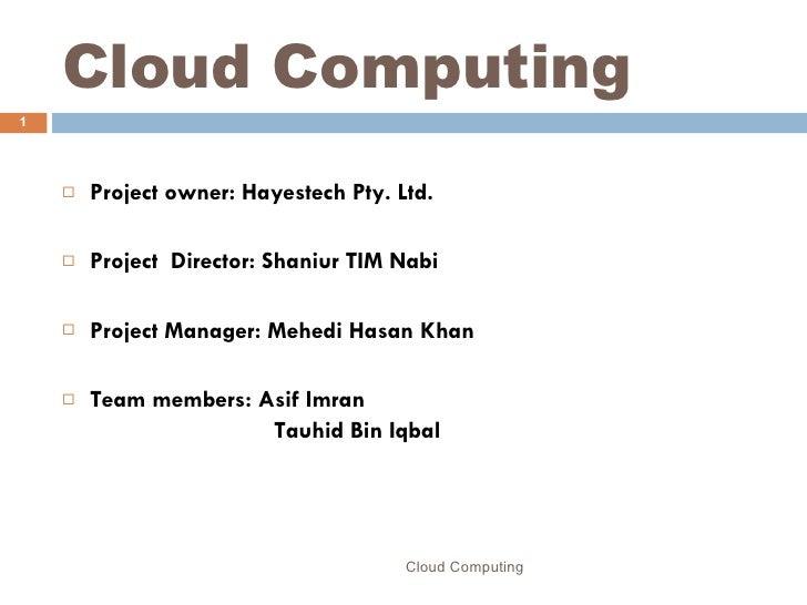 Cloud Computing <ul><li>Project owner: Hayestech Pty. Ltd. </li></ul><ul><li>Project  Director: Shaniur TIM Nabi  </li></u...