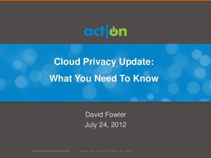 Cloud Privacy Update:           What You Need To Know                             David Fowler                            ...
