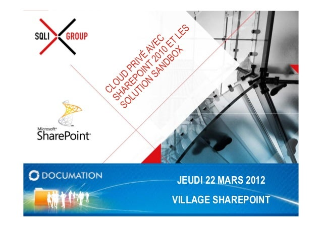 JEUDI 22 MARS 2012© SQLI GROUP – 2012                      VILLAGE SHAREPOINT